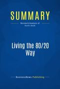 Summary : Living the 80/20 Way - Richard Koch