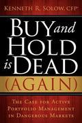 Buy and Hold Is Dead (Again): The Case for Active Portfolio Management in Dangerous Markets