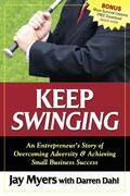 Keep Swinging: An Entrepreneur's Story of Overcoming Adversity & Achieving Small Business Success