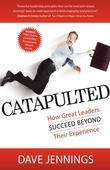 Catapulted: How Great Leaders Succeed Beyond Their Experience