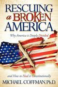 Rescuing a Broken America: Why America is Deeply Divided and How to Heal it Constitutionally