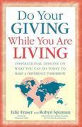 Do Your Giving While You Are Living: Inspirational Lessons on What You Can Do Today to Make a Difference Tomorrow