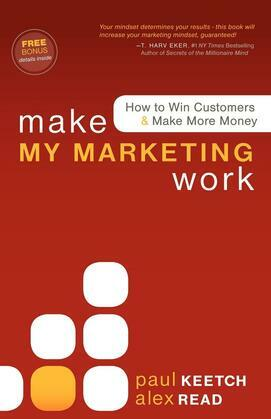 Make My Marketing Work: How to Win Customers & Make More Money