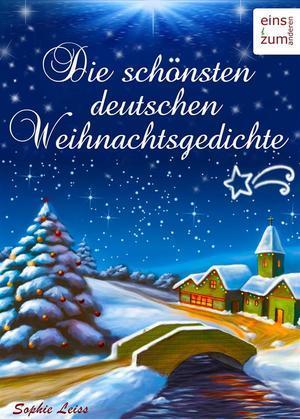 Die schönsten deutschen Weihnachtsgedichte: Zum Lesen, Träumen und Aufsagen unter dem Weihnachtsbaum. Unvergessliche deutsche Gedichte über Advent & Weihnachten (Illustrierte Ausgabe)