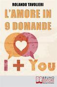 L'Amore in 9 Domande. Come Comunicare con il Proprio Partner e Risolvere i Conflitti di Coppia Grazie  alle Domande Potenzianti. Ebook Italiano Anteprima Gratis
