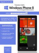 Windows Phone 8: corso di programmazione pratico. Livello 10