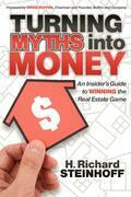 Turning Myths into Money: An Insiders Guide to Winning the Real Estate Game