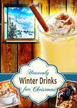 Heavenly Winter Drinks for Christmas. Drinks that warm you up this winter: Mulled Wine, German Glühwein, Eggnogg, Punch, Holiday Coffee and Tea from Winter Wonderland