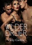 Wilder Dreier. Erotische Geschichte