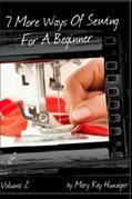 Sewing Tutorials: 7 More Ways Of Sewing For A Beginner - Includes Over 300 Sewing Resources + Interactive Sewing Guide