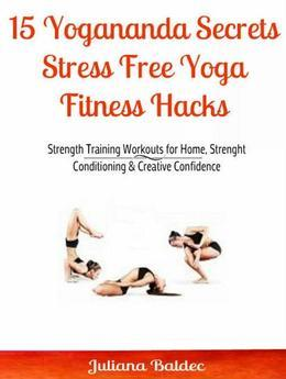 15 Yogananda Secrets: Stress Free Yoga Fitness Hacks: Strength Training Workouts for Home, Strength and Conditioning