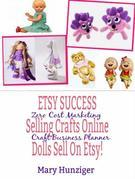 Etsy Success: Seling Crafts Online - Dolls Sell On Etsy!: Zero Cost Marketing Craft Business Planner