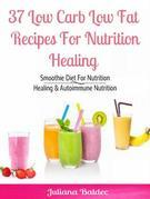 37 Low Carb Low Fat Recipes For Nutrition Healing: Smoothie Diet For Nutrition Healing & Autoimmune Nutrition