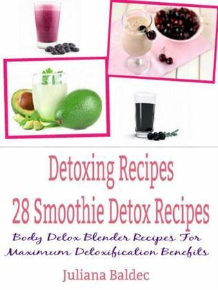 Detoxing Recipes: 28 Smoothie Detox Recipes: Body Detox Blender Recipes For Maximum Detoxification Benefits