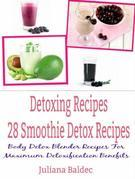 Detoxing Recipes: 28 Smoothie Detox Recipes: Body Detox Blender Recipes For Maximum Detoxification Benefits