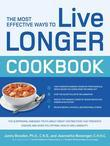 The Most Effective Ways to Live Longer Cookbook: The Surprising, Unbiased Truth about Great-Tasting Food that Prevents Disease and Gives You Optimal