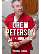 Drew Peterson: The Tribune Files: The True-Crime Story of the Wife-Killing Cop