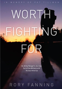 Worth Fighting For: An Army Ranger's Journey Out of the Military and Across America