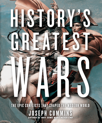 History's Greatest Wars: The Epic Conflicts That Shaped the Modern World