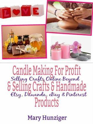 Candle Making For Profit & Selling Crafts & Handmade Products: Selling Crafts Online Beyond Etsy, Dawanda, eBay & Pinterest