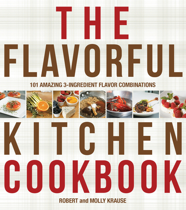 The Cook's Book of Intense Flavors: 101 Surprising Flavor Combinations and Extraordinary Recipes That Excite Your Palate and Pleasure Yo
