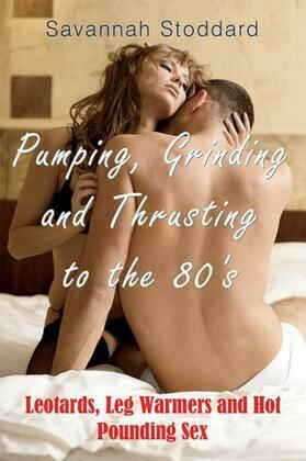 Pumping, Grinding and Thrusting to the 80's: Leotards, Leg Warmers and Hot Pounding Sex