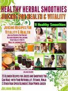 Herbal Recipes: 25 Healthy Herbal Smoothies: Healthy Herbal Blender Recipes & Juicing for Health And Vitality