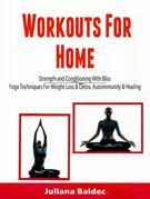 Workouts For Home: Strenght and Conditioning With Bliss: Yoga Techniques For Weight Loss & Detox, Autoimmunity & Healing