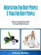 Meditation For Busy People & Yoga For Busy People: Beginner Tips & Fitness Hacks For Daily Workout Routine