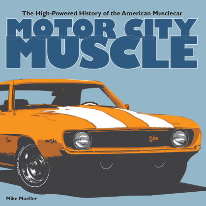 Motor City Muscle: The High-Powered History of the American Musclecar