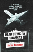 Dead Cows for Piranhas: A Perilous Journey inside the Drug Trade