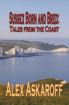 SUSSEX BORN AND BRED: Tales from the Coast