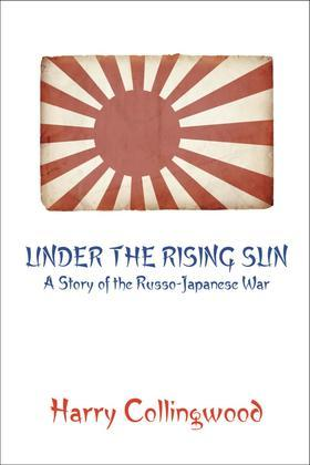 Under the Rising Sun: A Story of the Russo-Japanese War