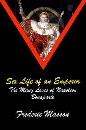SEX LIFE OF AN EMPEROR: The Many Loves of Napoleon Bonaparte