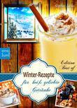 Winter-Rezepte für heiß geliebte Getränke. Glühwein, Eierpunsch, Punsch, winterliche Kaffee- und Tee-Spezialitäten: Alles, was jetzt Leib und Seele wärmt und nach Weihnachten schmeckt (Edition Best of)