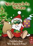 Weihnachtswitze - Fröhliche Weihnachten. Die besten Witze über den Weihnachtsmann, das Christkind, den Weihnachtsbaum und das Familienfest (Illustrierte Ausgabe)
