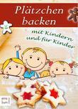 Plätzchen backen mit Kindern und für Kinder. Die große Weihnachtsbäckerei für die ganze Familie: Einfache Rezepte für Weihnachtsplätzchen und andere süße Leckereien