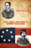 Lady Rebel: The Story of Loreta Velazsquez