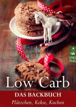 Low Carb - Das Backbuch. Plätzchen, Kekse, Kuchen. Wenig Kohlenhydrate, kein Zucker, viel Genuss: Einfache Rezepte das süße Glück: Backen mit Stevia, Xylit und Co.
