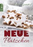 Neue Plätzchen - Rezepte für himmlische Weihnachtsplätzchen und Kekse, die Sie garantiert noch nicht kennen. Die große Weihnachtsbäckerei: Backen für Weihnachten