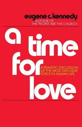 A Time for Love: A Realistic Discussion of the Most Explosive Force in Human Life