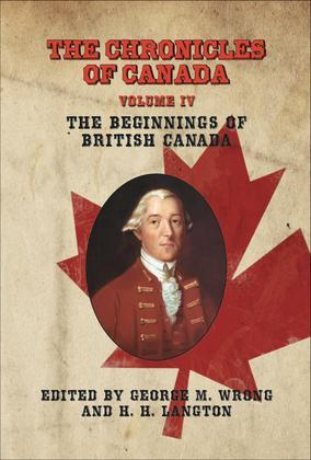 The Chronicles of Canada: Volume IV - The Beginnings of British Canada