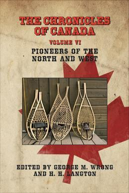 The Chronicles of Canada: Volume VI - Pioneers of The North and West