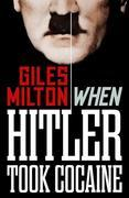 When Hitler Took Cocaine: Fascinating Footnotes from History