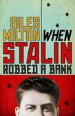 When Stalin Robbed a Bank: Fascinating Footnotes from History