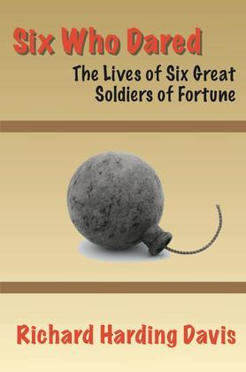 Six Who Dared: The Lives of Six Great Soldiers of Fortune