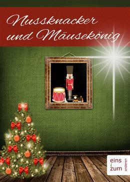 Nussknacker und Mäusekönig. Ein Weihnachtsmärchen für Kinder und Erwachsene. Klassische Weihnachtsgeschichten (Illustrierte Ausgabe)