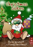 Christmas Jokes for the Holiday Season: Have Yourself a Funny Christmas. Hilarious Jokes and Cute Xmas Riddles for the Whole Family (Illustrated Edition)