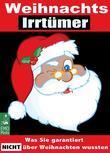 Weihnachts-Irrtümer - Was Sie garantiert nicht über Weihnachten wussten. Die ganze Wahrheit über unsere Weihnachtslieder, die Weihnachtsgeschichte der Bibel, den Weihnachtsbaum und Bräuche im Advent