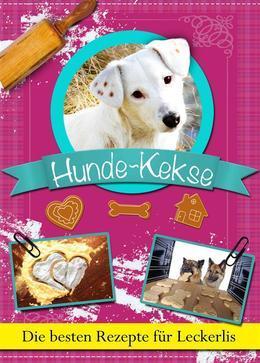 Hundekekse: Die besten Rezepte für Leckerlis zum Selbstbacken. Gesunde Hunde-Kekse, Cookies und Plätzchen zum Belohnen. Selber backen leicht gemacht!